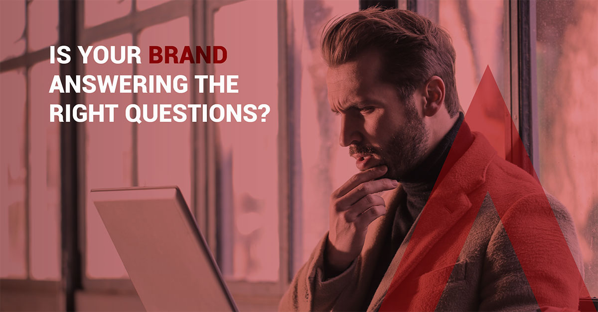 Is your brand answering the right questions?